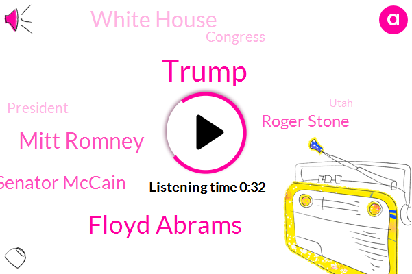Floyd Abrams,Mitt Romney,Senator Mccain,Witness Tampering,Roger Stone,Donald Trump,White House,President Trump,Utah,Congress,Russia,Attorney