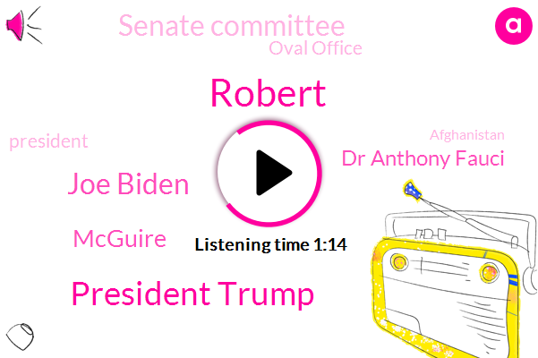 President Trump,Joe Biden,Mcguire,AP,Dr Anthony Fauci,Senate Committee,Oval Office,Robert,Afghanistan,Russia