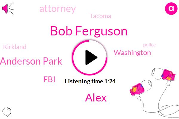 Cale Anderson Park,Bob Ferguson,FBI,Tacoma,Kirkland,Washington,Attorney,Alex