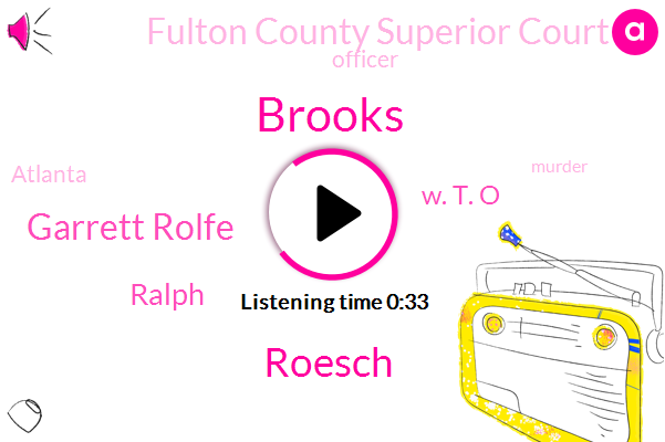 Brooks,Fulton County Superior Court,Officer,Garrett Rolfe,Roesch,Atlanta,Murder,Ralph,W. T. O