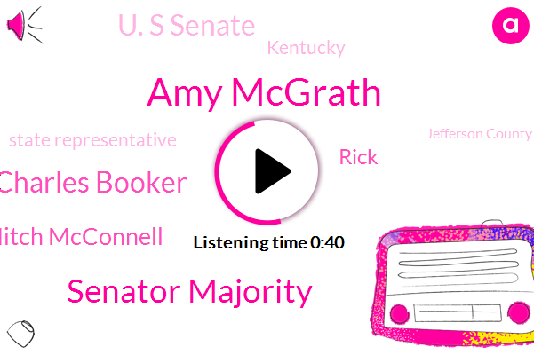 Amy Mcgrath,Kentucky,Senator Majority,State Representative,Charles Booker,Mitch Mcconnell,U. S Senate,Jefferson County,Chino,Louisville,Rick