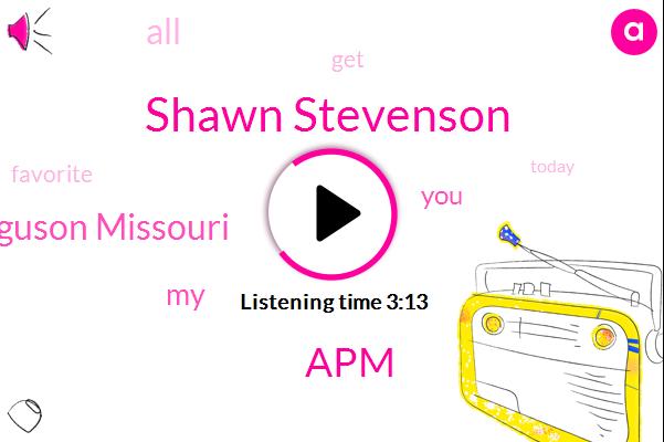 Shawn Stevenson,Ferguson Missouri,APM