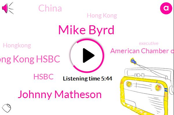 Hong Kong,Mike Byrd,Hong Kong Hsbc,China,Hongkong,Hsbc,Executive,American Chamber Of Commerce,Atta,Singapore,Asia,Johnny Matheson,Montaigne,Reporter,London
