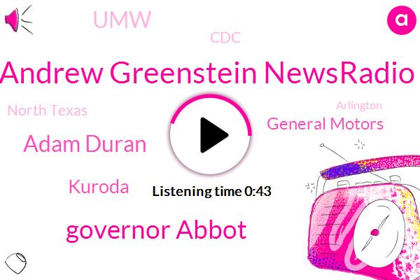 Andrew Greenstein Newsradio,Governor Abbot,Adam Duran,General Motors,UMW,Kuroda,North Texas,Arlington,CDC