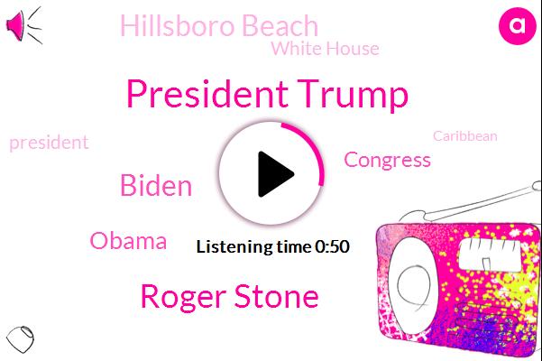 President Trump,Roger Stone,Witness Tampering,Hillsboro Beach,Congress,Biden,White House,Caribbean,Barack Obama,United States,Florida