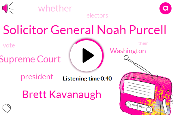 Supreme Court,President Trump,Solicitor General Noah Purcell,Brett Kavanaugh,Washington