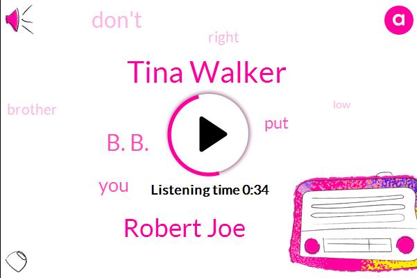 Tina Walker,Robert Joe,B. B.