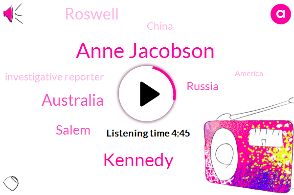Anne Jacobson,Australia,Pacific,Salem,Russia,Roswell,Kennedy,China,Investigative Reporter,America