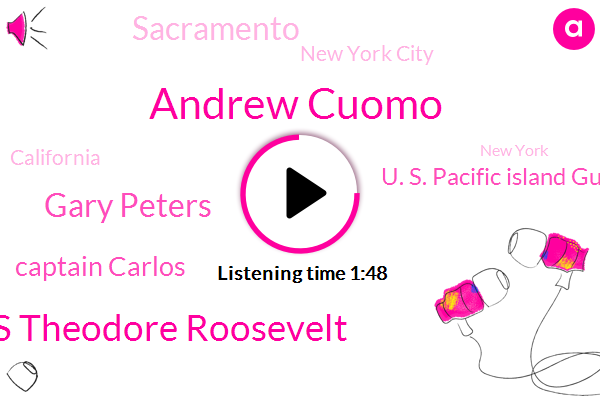 Sacramento,Andrew Cuomo,Pneumonia,New York City,U. S. Pacific Island Guam,Uss Theodore Roosevelt,Gary Peters,California,New York,Officer,Captain Carlos,Michigan,Senator