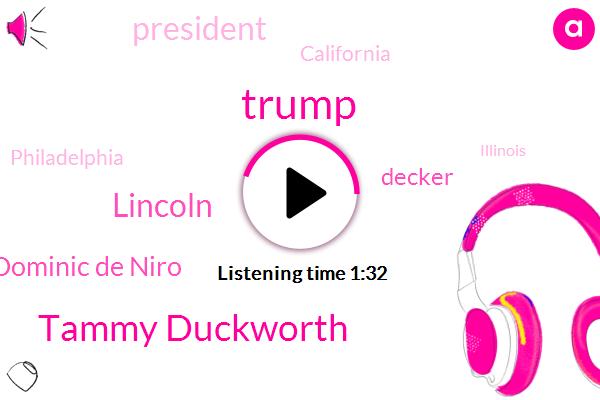 California,Donald Trump,Tammy Duckworth,Lincoln,Philadelphia,Dominic De Niro,Fraud,President Trump,Illinois,Senator,Decker