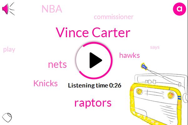 Vince Carter,Raptors,Nets,Knicks,Hawks,NBA,Commissioner