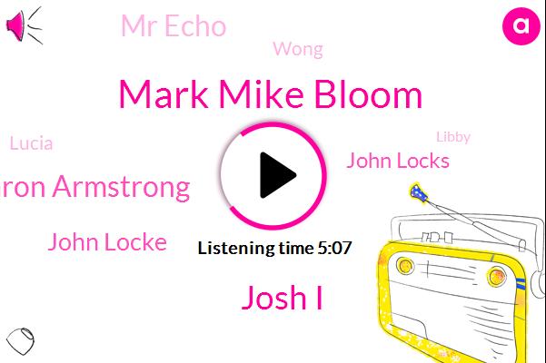 Mark Mike Bloom,Pearl Station,Josh I,Taron Armstrong,John Locke,John Locks,Mr Echo,Wong,Lucia,Libby