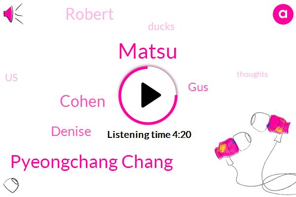Ducks,Pyeongchang Chang,Cohen,Matsu,United States,Denise,GUS,Robert