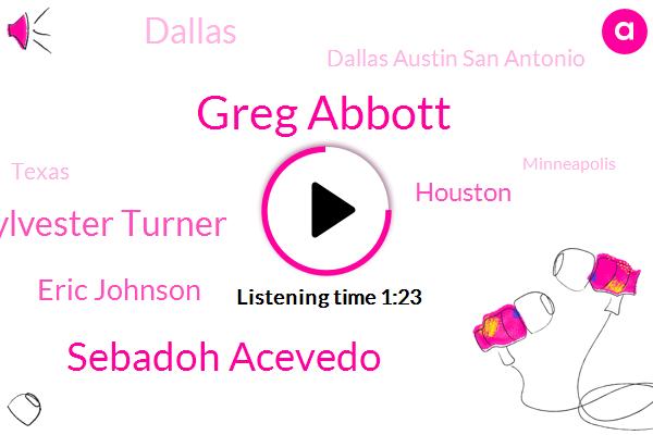 Greg Abbott,Dallas Austin San Antonio,Texas,Houston,Sebadoh Acevedo,Sylvester Turner,Dallas,Minneapolis,Eric Johnson,Vandalism
