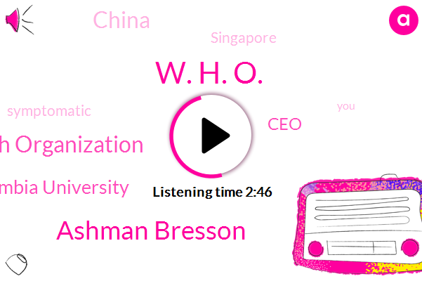World Health Organization,Columbia University,CEO,Wnyc,W. H. O.,China,Singapore,Ashman Bresson,Brian