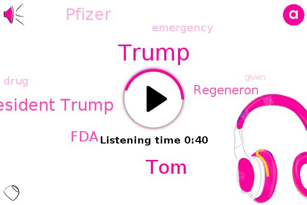 FDA,Regeneron,President Trump,Donald Trump,Pfizer,TOM
