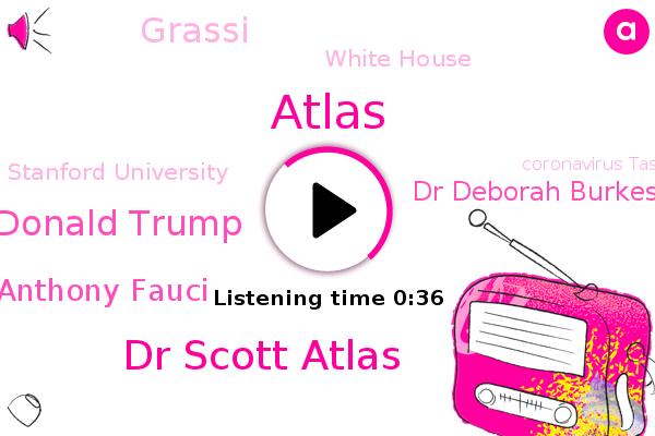 Dr Scott Atlas,President Donald Trump,White House,Stanford University,Coronavirus Task Force,Dr Anthony Fauci,Atlas,Dr Deborah Burkes,Grassi
