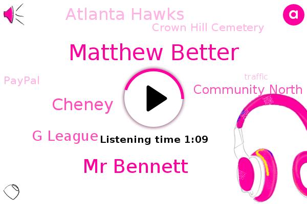 G League,Community North Hospital,Matthew Better,Atlanta Hawks,Mr Bennett,Crown Hill Cemetery,Cheney,Paypal