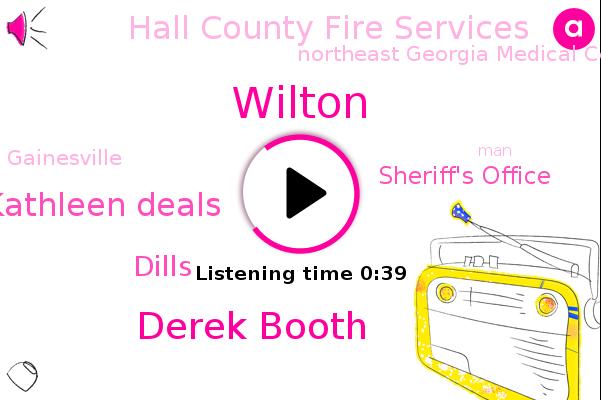 Sheriff's Office,Derek Booth,Kathleen Deals,Wilton,Hall County Fire Services,Northeast Georgia Medical Center,Dills,Gainesville