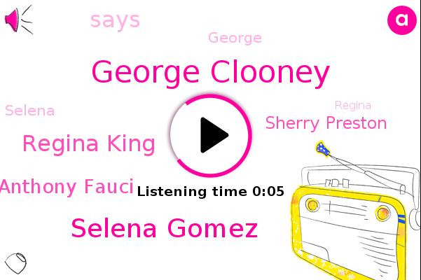 George Clooney,Selena Gomez,Regina King,Dr Anthony Fauci,Sherry Preston,ABC