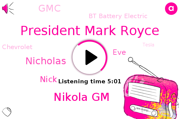 President Mark Royce,GM,GMC,Bt Battery Electric,Michigan,Chevrolet,Nikola Gm,Tesla,General Motors,Tech Center,Honda,Warren,Lordstown,Nicholas,Nick,EVE,Bloomberg,Ohio