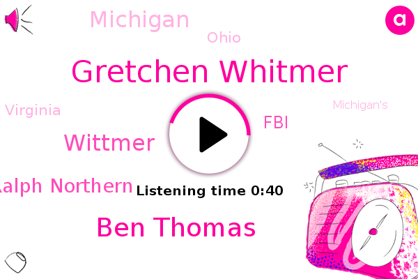 Gretchen Whitmer,Michigan,Ben Thomas,Wittmer,FBI,Ralph Northern,Ohio,Virginia