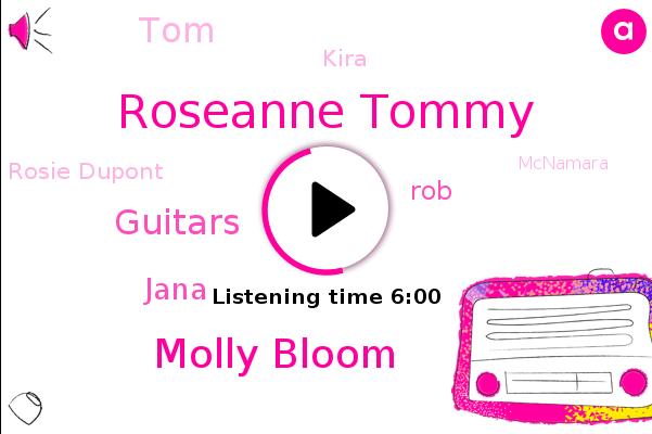 Roseanne Tommy,Molly Bloom,Guitars,Jana,ROB,TOM,Kira,Rosie Dupont,Mcnamara,Cure,REP,America