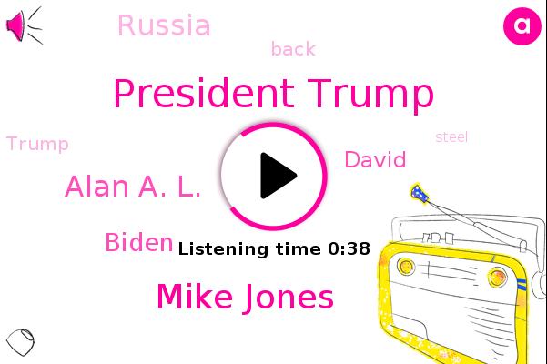 President Trump,Mike Jones,Alan A. L.,Biden,Russia,David