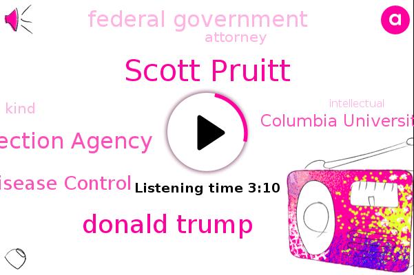Scott Pruitt,Donald Trump,Environmental Protection Agency,Centers For Disease Control,Columbia University Saban Santa,Federal Government,Attorney