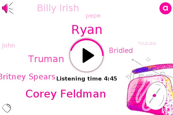 Youtube,Ryan,Grammy,Corey Feldman,France,Netflix,Truman,Britney Spears,Bridled,Billy Irish,Pepe,York Times,John