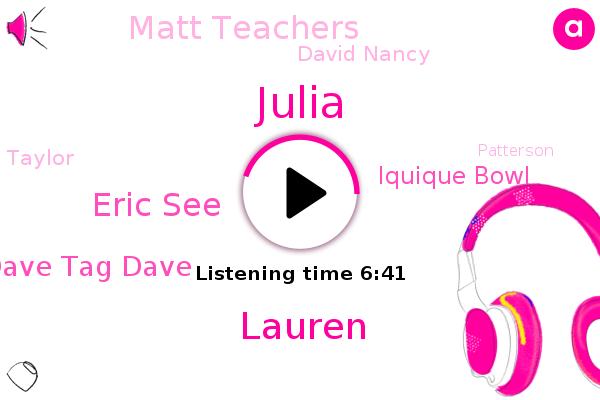 Eric See,Chicago,America,Lauren,Dave Tag Dave,Iquique Bowl,Matt Teachers,David Nancy,Taylor,Patterson,Primo,Julia,Bailey