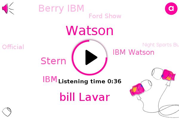 IBM,Ibm Watson,Berry Ibm,Bill Lavar,Night Sports Business Journal,Watson,Ford Show,Stern,Official