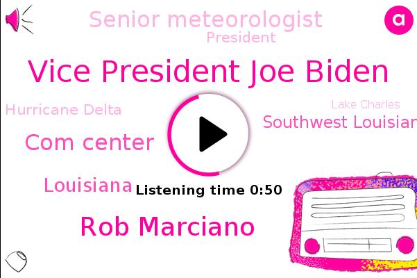 Hurricane Delta,Louisiana,Vice President Joe Biden,Southwest Louisiana,Lake Charles,Rob Marciano,Com Center,Senior Meteorologist,President Trump,Abc News,Gulf Coast.