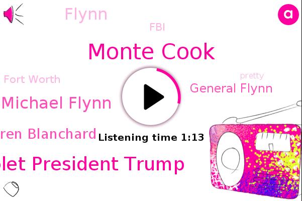 Monte Cook,Chevrolet President Trump,Michael Flynn,Fort Worth,Lauren Blanchard,General Flynn,Flynn,FBI