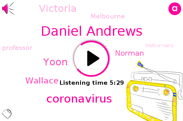 Victoria,Melbourne,Daniel Andrews,Coronavirus,Professor,Yoon,Melburnians,Wallace,Norman