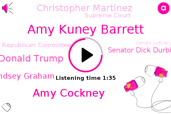 Amy Kuney Barrett,Amy Cockney,President Donald Trump,Lindsey Graham,Senator Dick Durbin,Supreme Court,Republican Committee,Senate Judiciary Committee,Christopher Martinez,National Law Journal,South Carolina,Illinois