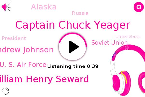 Captain Chuck Yeager,William Henry Seward,Andrew Johnson,U. S. Air Force,Soviet Union,Alaska,President Trump,Russia,United States