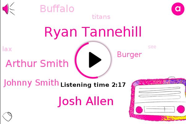 Titans,Ryan Tannehill,Josh Allen,Arthur Smith,Johnny Smith,Burger,LAX,Buffalo