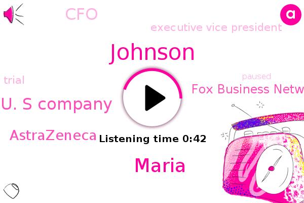 U. S Company,Johnson,Executive Vice President,Astrazeneca,Fox Business Network,Maria,CFO