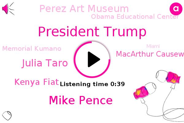 President Trump,Vice President,Miami,Macarthur Causeway,Miami Beach,Mike Pence,Julia Taro,Kenya Fiat,Perez Art Museum,Obama Educational Center,Memorial Kumano,Officer