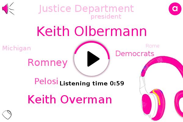 President Trump,Democrats,Keith Olbermann,Keith Overman,Michigan,Justice Department,Romney,Rome,Pelosi
