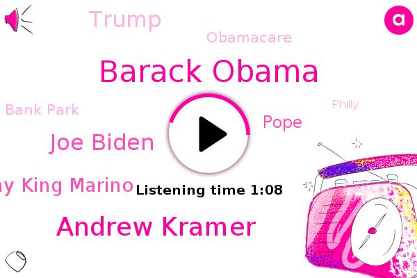 Barack Obama,President Trump,Andrew Kramer,Joe Biden,Johnny King Marino,Philly,Philadelphia,Bank Park,Pope,Donald Trump,Obamacare