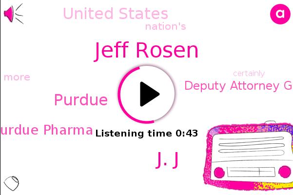 Purdue Pharma,Purdue,Deputy Attorney General,Jeff Rosen,J. J,United States