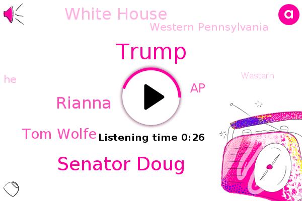 Western Pennsylvania,Senator Doug,Rianna,Donald Trump,AP,White House,Tom Wolfe