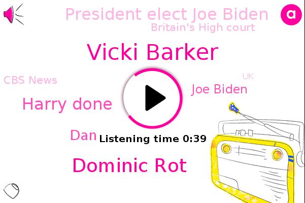 Vicki Barker,Britain's High Court,Dominic Rot,UK,Harry Done,Cbs News,U.,London,DAN,Joe Biden,President Elect Joe Biden,CBS