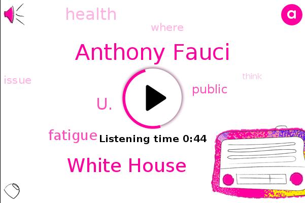 Anthony Fauci,U.,Fatigue,White House