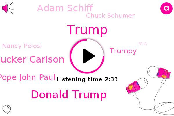 Donald Trump,Tucker Carlson,Pope John Paul,America,Buenos Aires,Trumpy,Arizona,Adam Schiff,Chuck Schumer,Nancy Pelosi,MIA