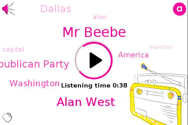 Mr Beebe,Washington,Texas Republican Party,America,Dallas,Alan West