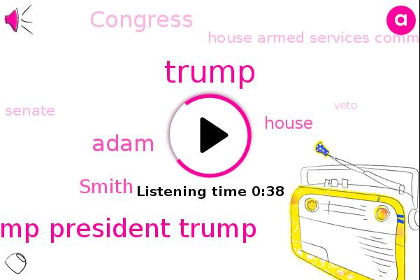 Trump President Trump,House Armed Services Committee,Congress,Adam,Smith,Senate,Donald Trump,House