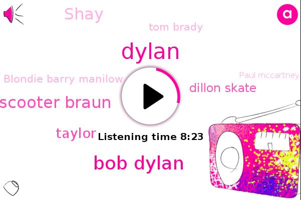 Bob Dylan,Dylan,Apple,Scooter Braun,Football,Taylor,Dillon Skate,Shay,Tom Brady,Blondie Barry Manilow,Paul Mccartney,John Lennon,Kurt Cobaine,Mccray Jackson,Greg,Swift